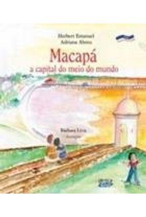 Macapá - A Capital do Meio do Mundo - Abre,Adriana Emanuel,Herbert   Nisrs.org