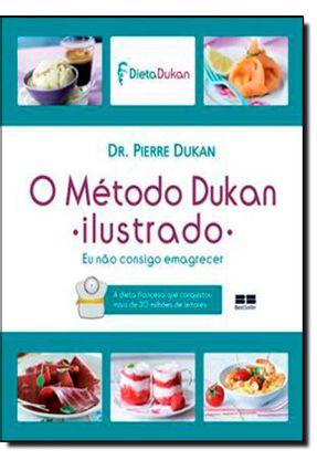 O Método Dukan - Ilustrado - Eu Não Consigo Emagrecer - Dukan,Pierre | Hoshan.org