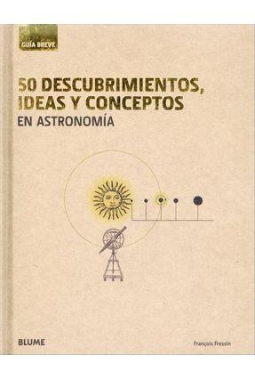 50 Descubrimientos, Ideas Y Conceptos En Astronomía - Fressin,François pdf epub