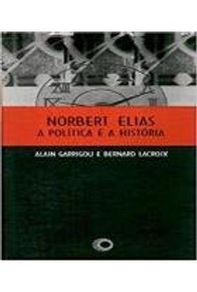 Norbert Elias - A Politica e a Historia - Garrigou,Alain | Hoshan.org