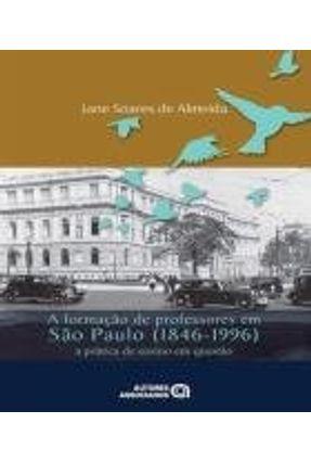 A Formação de Professores Em São Paulo (1846-1996) - A Prática de Ensino Em Questão - Almeida,Jane Soares de | Hoshan.org