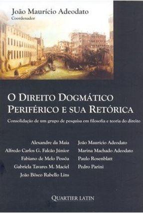 O Direito Dogmático Periférico e Sua Retórica - Adeodato,Joao Mauricio   Tagrny.org