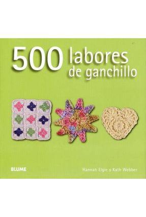 500 Labores de Ganchillo - Elgie,Hannah Webber,Kath | Tagrny.org