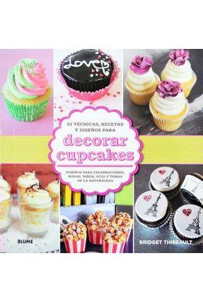 Decorar Cupcakes - 52 Técnicas, Recetas Y Diseños - Thibeault,Bridget Cavanaugh | Tagrny.org
