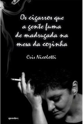 Os Cigarros Que A Gente Fuma De Madrugada Na Mesa Da Cozinha - Nicolotti,Cris   Tagrny.org