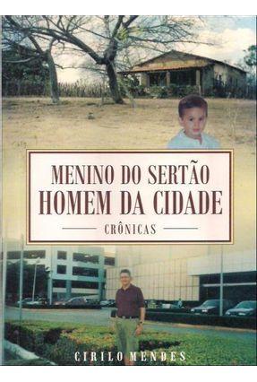 Menino Do Sertão Homem Da Cidade - Mendes,Cirilo | Tagrny.org