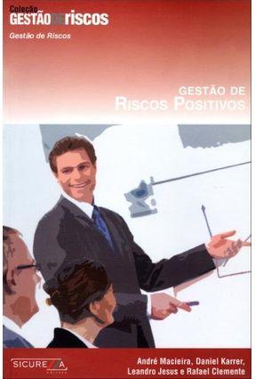 Gestão de Riscos Positivos - Col. Gestão de Riscos - Macieira,André Karrer,Daniel Jesus,Leandro Clemente,Rafael   Nisrs.org