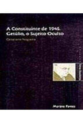 A Constituinte de 1946. Getúlio, o Sujeito Oculto - Col. Temas Brasileiros - Nogueira,Octaciano pdf epub