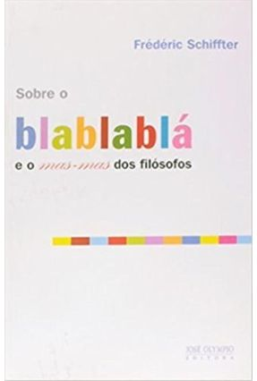 Sobre o Blablablá e o Mas-mas dos Filósofos - Schiffter,Frédéric   Tagrny.org