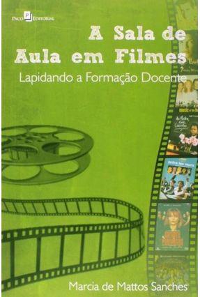 A Sala De Aula Em Filmes - Sanches,Marcia De Mattos   Tagrny.org