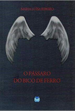 O Pássaro do Bico de Ferro - Ribeiro,Maria Luisa pdf epub