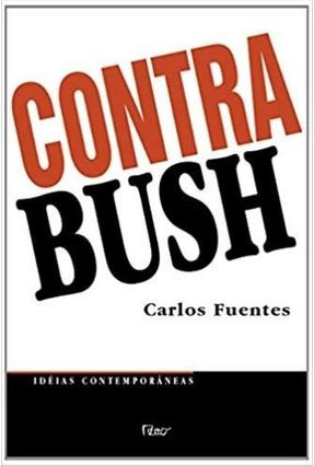 Contra Bush - Fuentes,Carlos | Hoshan.org