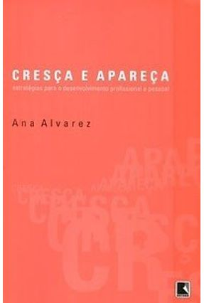 Cresça e Apareça - Estratégias para o Desenvolvimento Profissional e Pessoal - Alvarez,Ana   Hoshan.org
