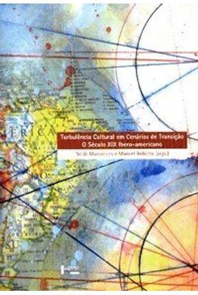 Turbulência Cultural em Cenários de Transição - O Século Xix Ibero-americano - Bellotto,Manoel Marcondes,Neide   Hoshan.org