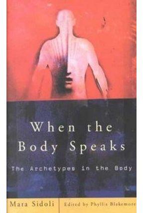 When the Body Speaks - Sidoli,Mara Blakemore,Phyllis | Hoshan.org