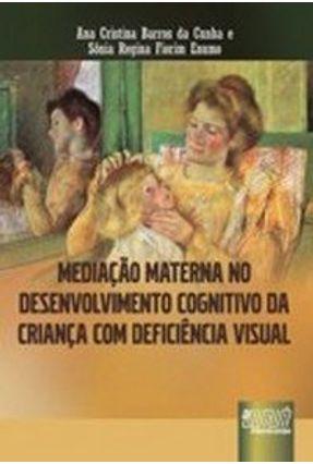 Mediação Materna no Desenvolvimento Cognitivo da Criança com Deficiência Visual - Enumo,Sônia Regina Fiorim Cunha,Ana Cristina Barros da pdf epub