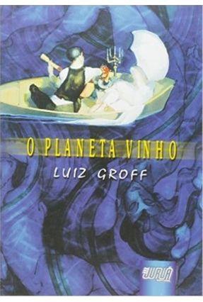 O Planeta Vinho - Groff,Luiz | Hoshan.org