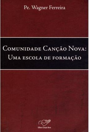 Comunidade Canção Nova: Uma Escola de Formação - Ferreira,Pe. Wagner | Tagrny.org