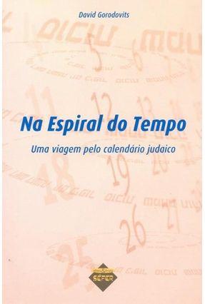 Na Espiral do Tempo - Uma Viagem Pelo Calendário Judaico - Gorodovits,David   Nisrs.org