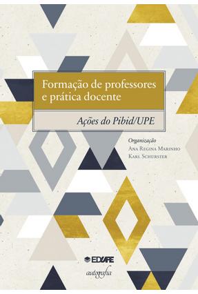 Formação de Professores e Prática Docente - Ações do Pibid/Upe - Schurster,Karl Marinho,Ana Regina pdf epub