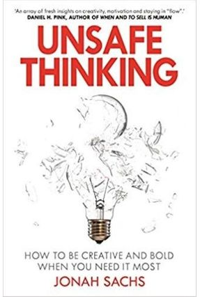 Unsafe Thinking - How To Be Creative And Bold When You Need It Most - Sachs,Jonah | Hoshan.org