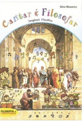 Cantar É Filosofar - Col. Filosofia e Interdisciplinaridade -  Acompanha 1 CD - Wonsovicz,Silvio | Tagrny.org