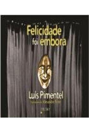 Felicidade Foi Embora - Pimentel,Luis | Hoshan.org