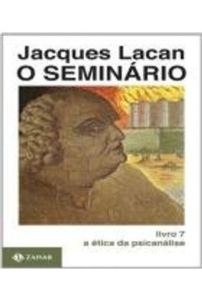 O Seminário Livro 7 - A Ética da Psicanálise - Lacan,Jacques | Hoshan.org