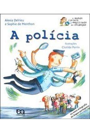 A Polícia - Col. O Mundo de Hoje Explicado Às Crianças - Delrieu,Alexia MENTHON,SOPHIE DE | Nisrs.org