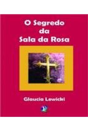 O Segredo da Sala da Rosa - Lewicki,Gláucia pdf epub