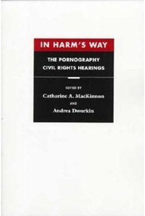 In Harm's Way - MacKinnon,Catharine A. Dworkin,Andrea   Hoshan.org
