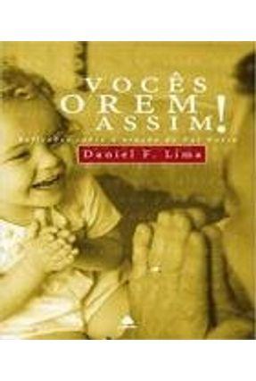 Vocês Orem Assim! - Reflexões Sobre a Oração do Pai Nosso - Lima,Daniel Fernandes pdf epub