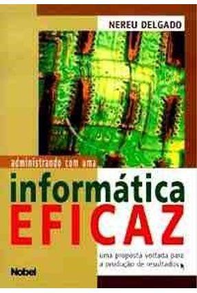 Administrando com uma Informatica Eficaz - Delgado,Nereu | Tagrny.org