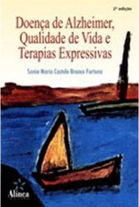 Doença De Alzheimer, Qualidade De Vida e Terapias Expressivas - 2ª Edição - Fortuna,Sonia M Castelo Branc pdf epub