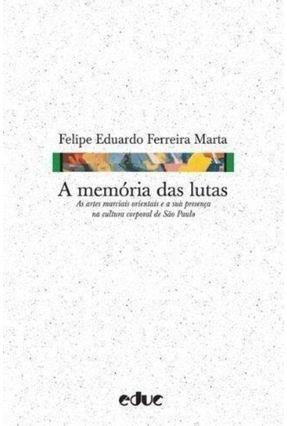 A Memória Das Lutas - As Artes Marciais Orientais e a Sua Presença Na Cultura Corporal de São Paulo - Ferreira Marta,Felipe Eduardo | Nisrs.org