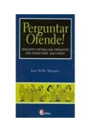 Perguntar Ofende! - Marques,José Nello | Nisrs.org