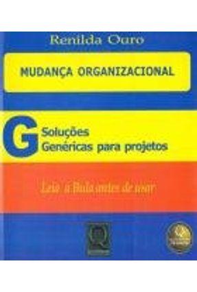Mudança Organizacional - Soluções Genéricas para Projetos - Ouro,Renilda   Nisrs.org