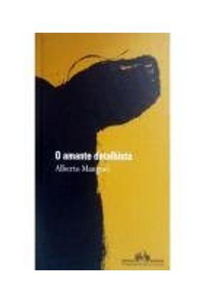 O Amante Detalhista - Manguel,Alberto | Hoshan.org