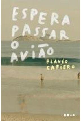 Espera Passar O Avião - Cafieiro,Flavio | Hoshan.org