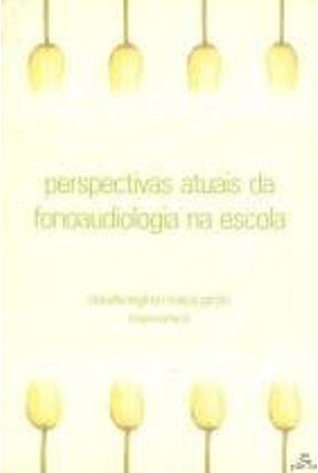Perspectivas Atuais da Fonoaudiologia na Escola - Giroto,Claudia Regina Mosca | Hoshan.org