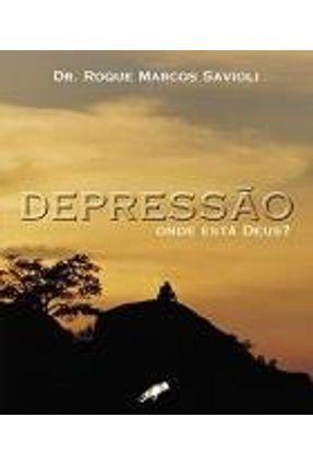 Depressão - Onde Está Deus ?  7ª Edição - Savioli,Roque Marcos pdf epub