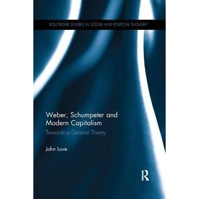 Weber, Schumpeter And Modern Capitalism - Towards A General Theory