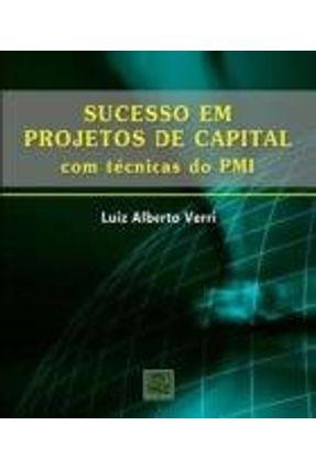 Sucesso Em Projetos de Capital - Com Técnicas do Pmi - Verri,Luiz Alberto | Nisrs.org