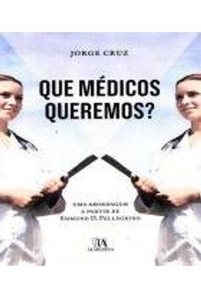 Que Médicos Queremos? - Uma Abordagem A Partir De Edmund D. Pellegrino - Jorge Cruz pdf epub