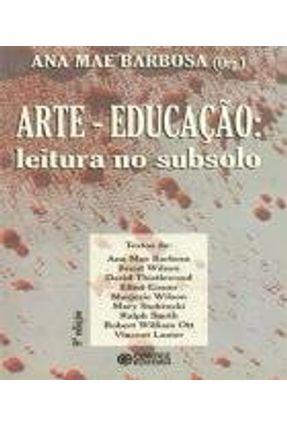 Arte - Educação - Leitura No Subsolo - 9ª Ed. 2013 - Barbosa,Ana Mae   Tagrny.org