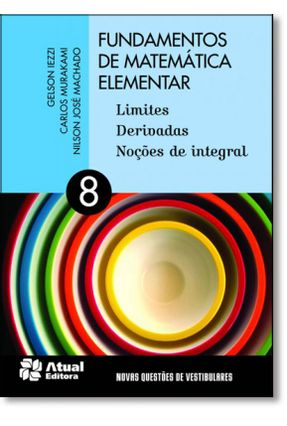 Fundamentos de Matemática Elementar - Vol. 8 - Limites Derivadas Noções de Integral - 7ª Ed. 2013