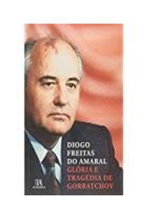 Glória e Tragédia de Gorbatchov - Diogo Freitas do Amaral | Hoshan.org