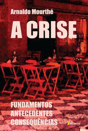 A Crise - Fundamentos Antecedentes Conssequências - Mourthé,Arnaldo pdf epub