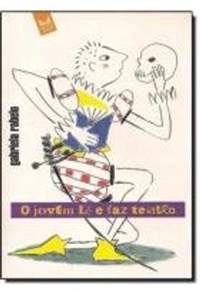 O Jovem Lê e Faz Teatro - 3ª Ed. 2007 - Rabelo,Gabriela pdf epub