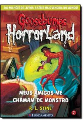 Goosebumps Horrorland 7 - Meus Amigos Me Chamam de Monstro - Stine,R. L. Stine,R. L. | Hoshan.org